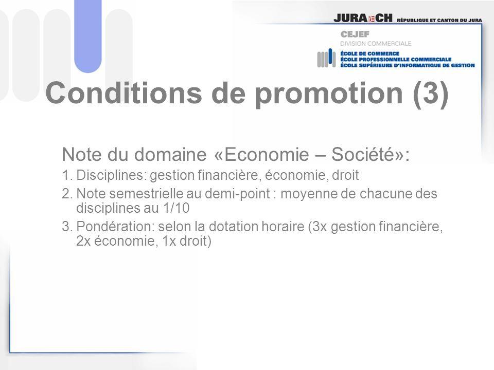 Conditions de promotion (3) Note du domaine «Economie – Société»: 1.Disciplines: gestion financière, économie, droit 2.Note semestrielle au demi-point