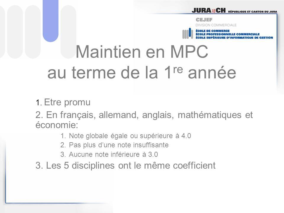 Maintien en MPC au terme de la 1 re année 1. Etre promu 2. En français, allemand, anglais, mathématiques et économie: 1.Note globale égale ou supérieu