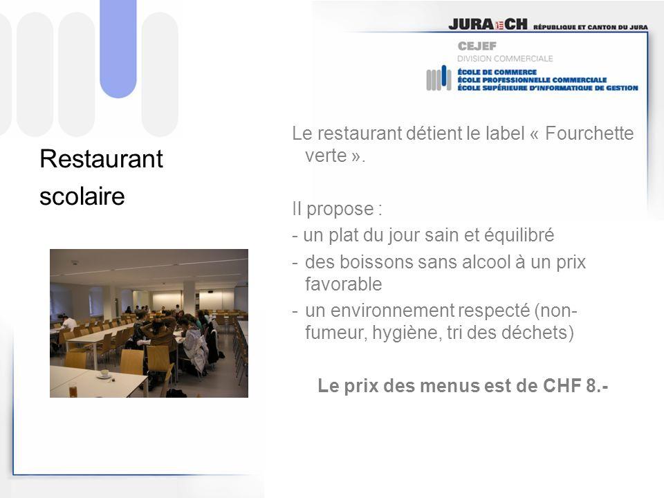 Restaurant scolaire Le restaurant détient le label « Fourchette verte ». Il propose : - un plat du jour sain et équilibré -des boissons sans alcool à