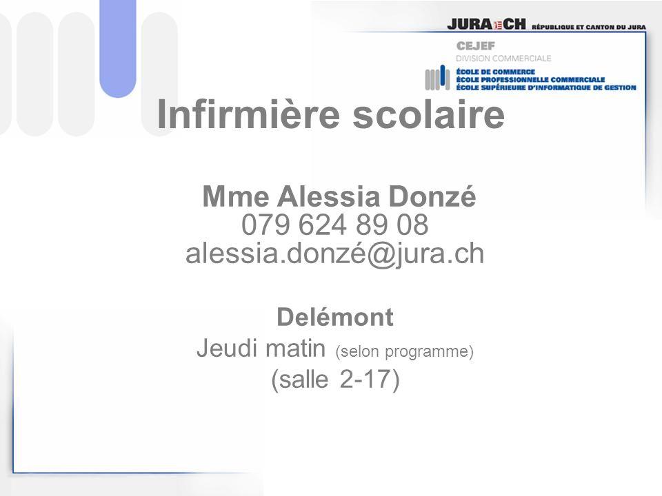 Mme Alessia Donzé 079 624 89 08 alessia.donzé@jura.ch Delémont Jeudi matin (selon programme) (salle 2-17) Infirmière scolaire