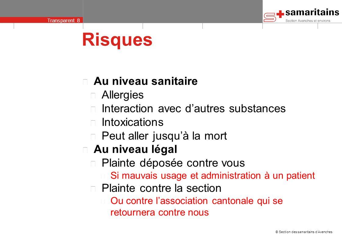 © Section des samaritains dAvenches Transparent 7 Termes et définitions Dispensation Fait de délivrer ou distribuer un médicament (médico-légal) Acte