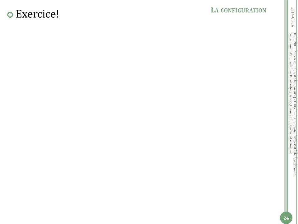 Département dinformatique, Faculté des sciences, Université de Sherbrooke, Québec Exercice! 2014-03-16 24 L A CONFIGURATION HLC_PRE : Ascenseurs Hauts