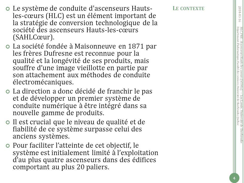 Département dinformatique, Faculté des sciences, Université de Sherbrooke, Québec Le système de conduite d ascenseurs Hauts- les-cœurs (HLC) est un élément important de la stratégie de conversion technologique de la société des ascenseurs Hauts-les-cœurs (SAHLCœur).