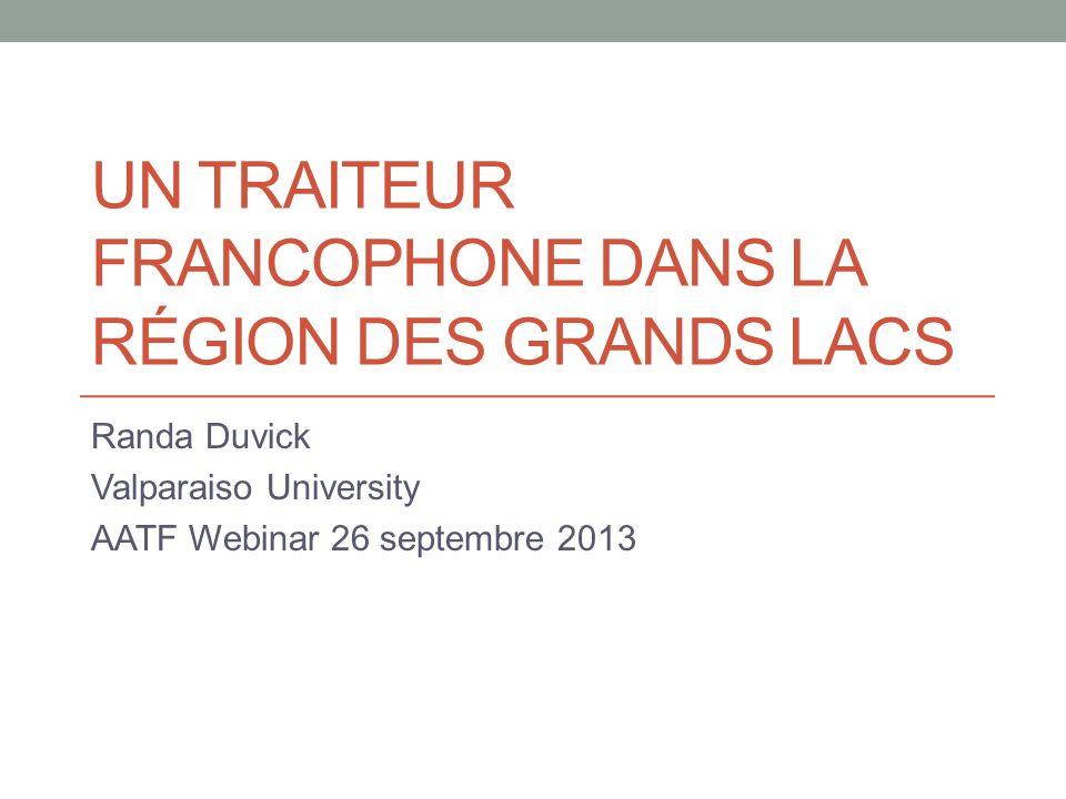 UN TRAITEUR FRANCOPHONE DANS LA RÉGION DES GRANDS LACS Randa Duvick Valparaiso University AATF Webinar 26 septembre 2013