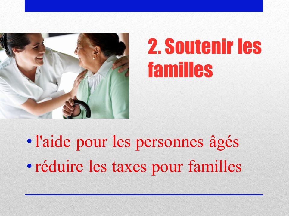 2. Soutenir les familles l aide pour les personnes âgés réduire les taxes pour familles