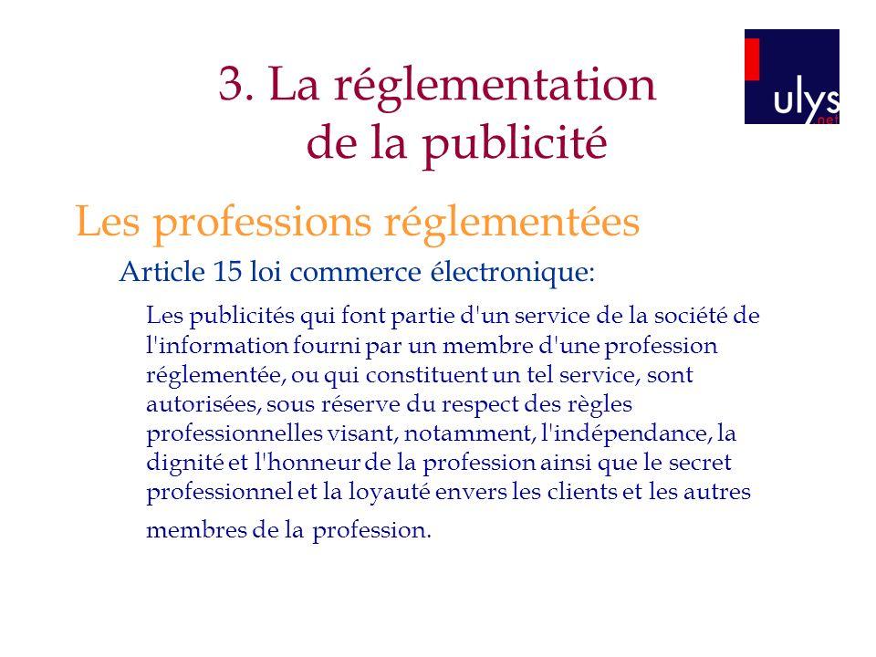 3. La réglementation de la publicité Les professions réglementées Article 15 loi commerce électronique: Les publicités qui font partie d'un service de