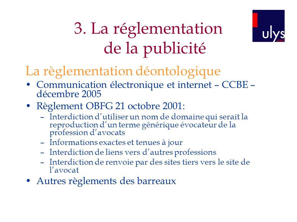 3. La réglementation de la publicité La règlementation déontologique Communication électronique et internet – CCBE – décembre 2005 Règlement OBFG 21 o