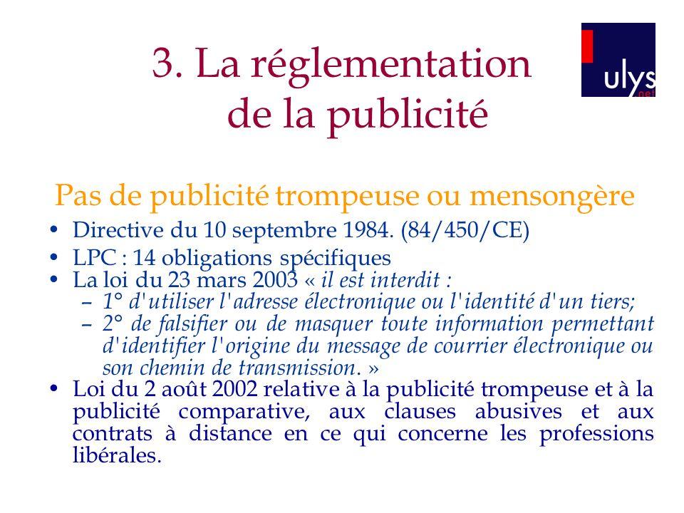Pas de publicité trompeuse ou mensongère Directive du 10 septembre 1984. (84/450/CE) LPC : 14 obligations spécifiques La loi du 23 mars 2003 « il est