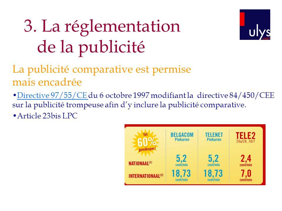 La publicité comparative est permise mais encadrée Directive 97/55/CE du 6 octobre 1997 modifiant la directive 84/450/CEE sur la publicité trompeuse afin dy inclure la publicité comparative.Directive 97/55/CE Article 23bis LPC 3.
