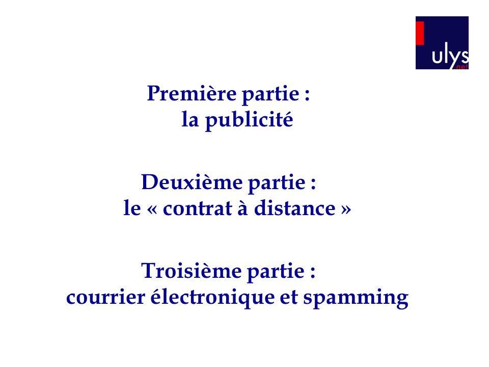 Première partie : la publicité Deuxième partie : le « contrat à distance » Troisième partie : courrier électronique et spamming