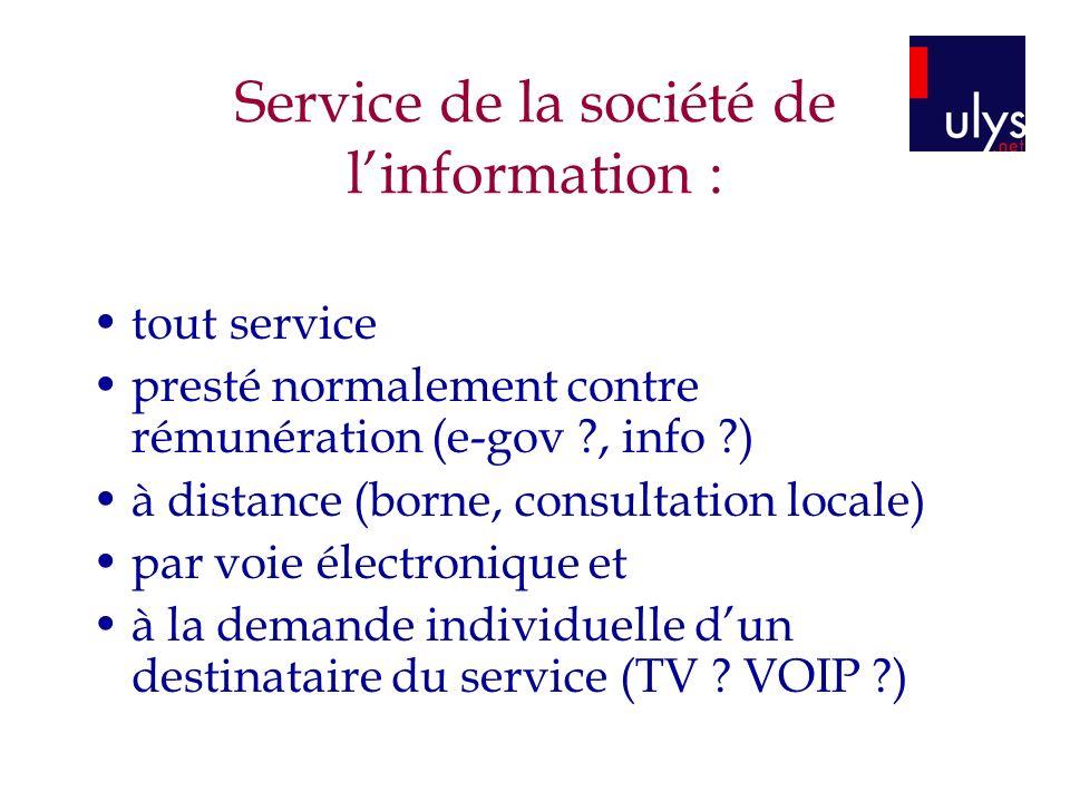 Service de la société de linformation : tout service presté normalement contre rémunération (e-gov ?, info ?) à distance (borne, consultation locale)