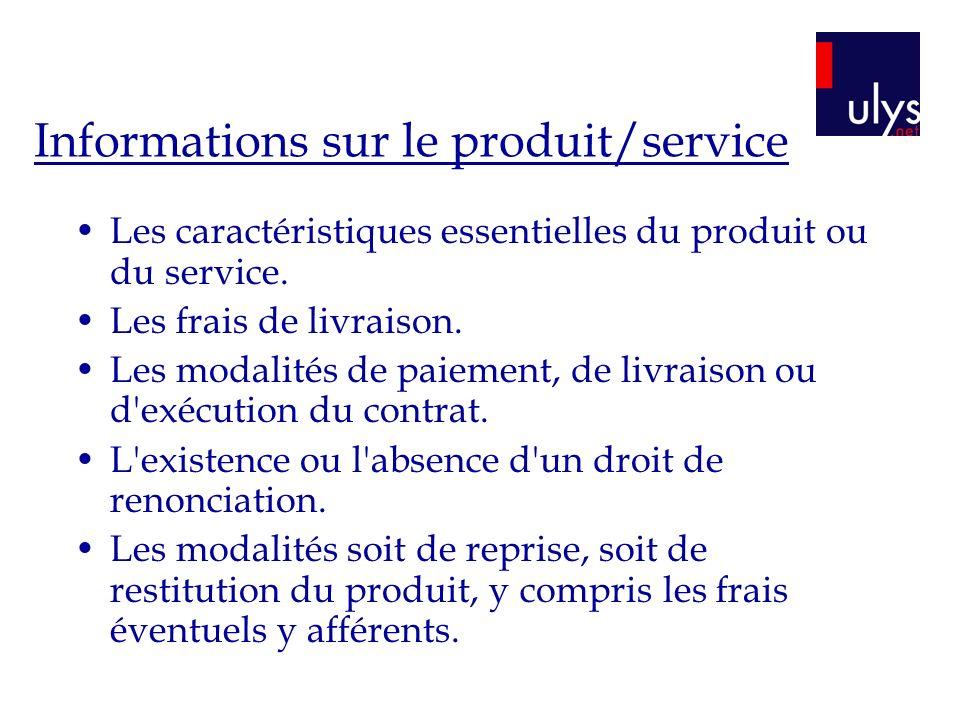 Informations sur le produit/service Les caractéristiques essentielles du produit ou du service. Les frais de livraison. Les modalités de paiement, de