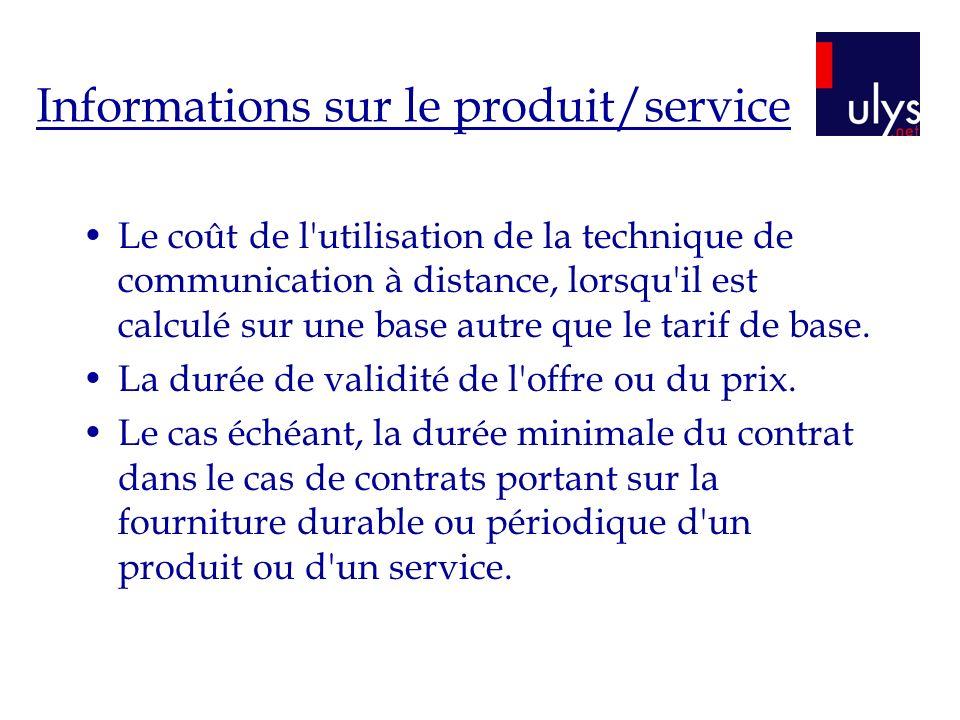 Informations sur le produit/service Le coût de l utilisation de la technique de communication à distance, lorsqu il est calculé sur une base autre que le tarif de base.