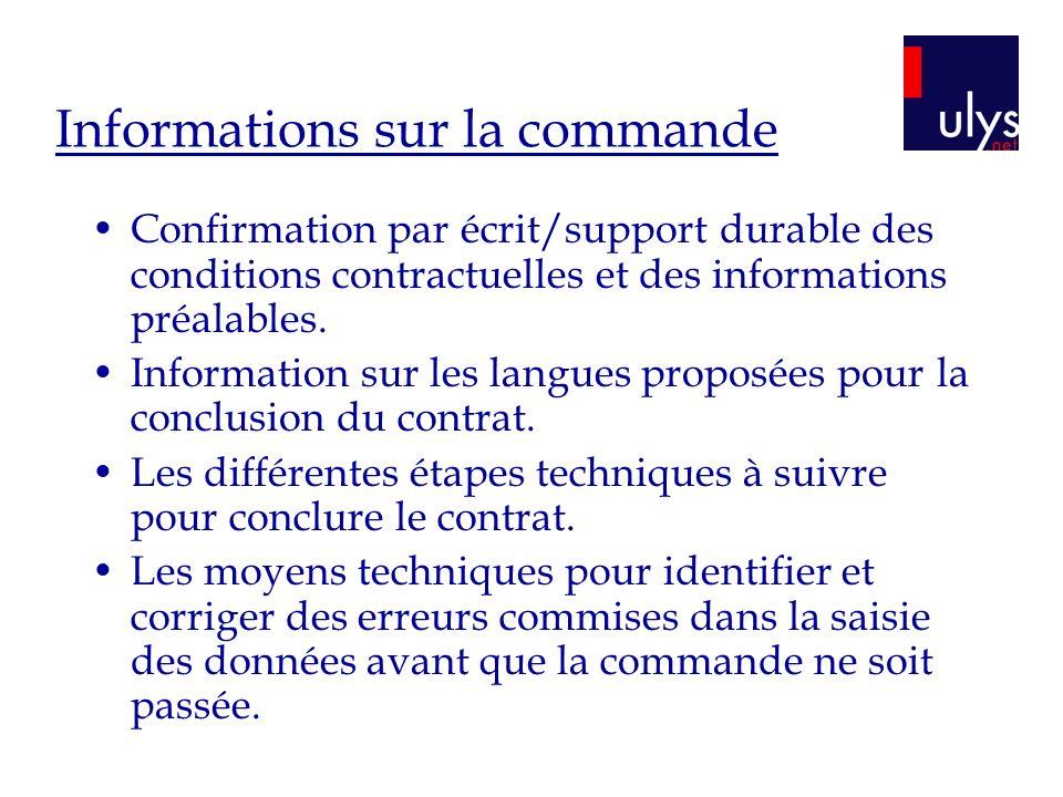 Informations sur la commande Confirmation par écrit/support durable des conditions contractuelles et des informations préalables.