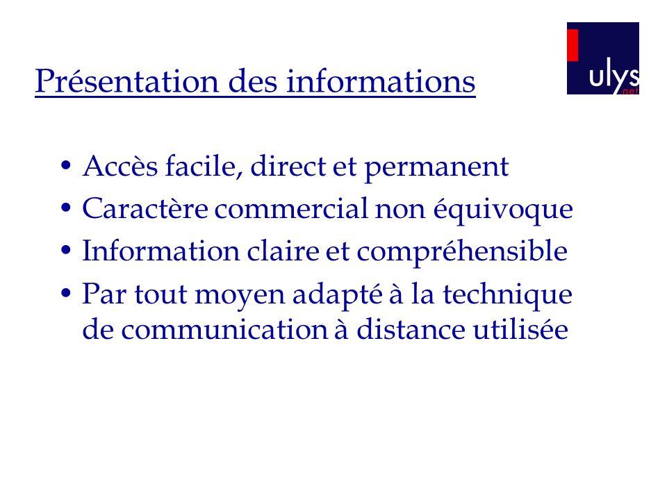 Présentation des informations Accès facile, direct et permanent Caractère commercial non équivoque Information claire et compréhensible Par tout moyen adapté à la technique de communication à distance utilisée