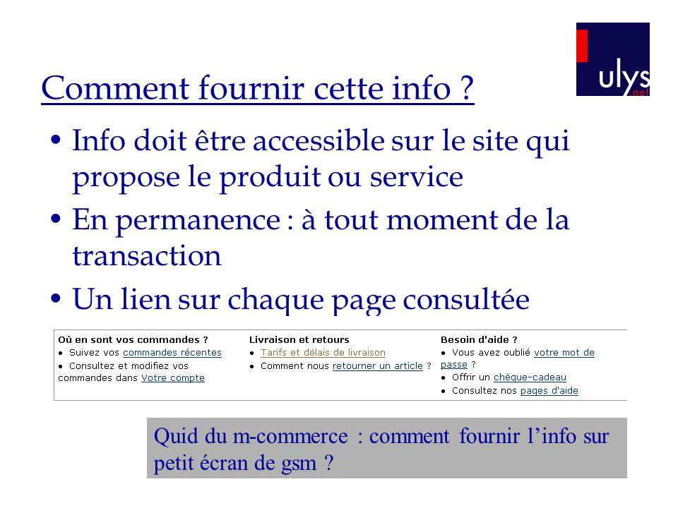Comment fournir cette info ? Info doit être accessible sur le site qui propose le produit ou service En permanence : à tout moment de la transaction U