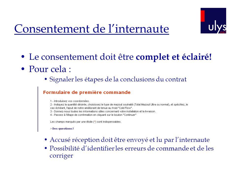 Consentement de linternaute Le consentement doit être complet et éclairé! Pour cela : Signaler les étapes de la conclusions du contrat Accusé réceptio