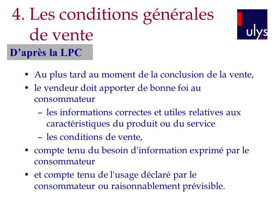 4. Les conditions générales de vente Au plus tard au moment de la conclusion de la vente, le vendeur doit apporter de bonne foi au consommateur –les i