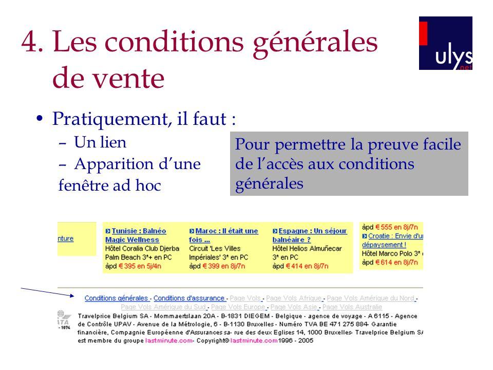 Pratiquement, il faut : –Un lien –Apparition dune fenêtre ad hoc Pour permettre la preuve facile de laccès aux conditions générales 4. Les conditions