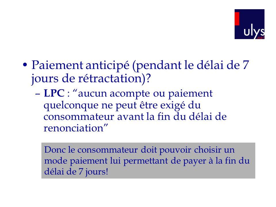 Paiement anticipé (pendant le délai de 7 jours de rétractation)? – LPC : aucun acompte ou paiement quelconque ne peut être exigé du consommateur avant