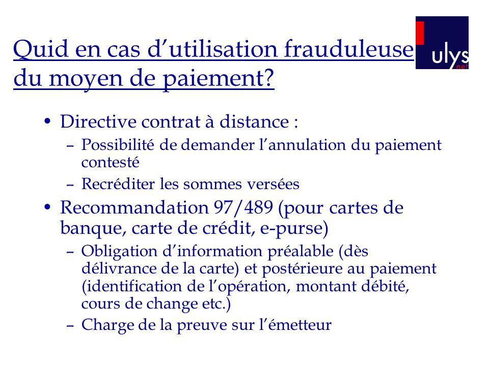 Quid en cas dutilisation frauduleuse du moyen de paiement? Directive contrat à distance : –Possibilité de demander lannulation du paiement contesté –R