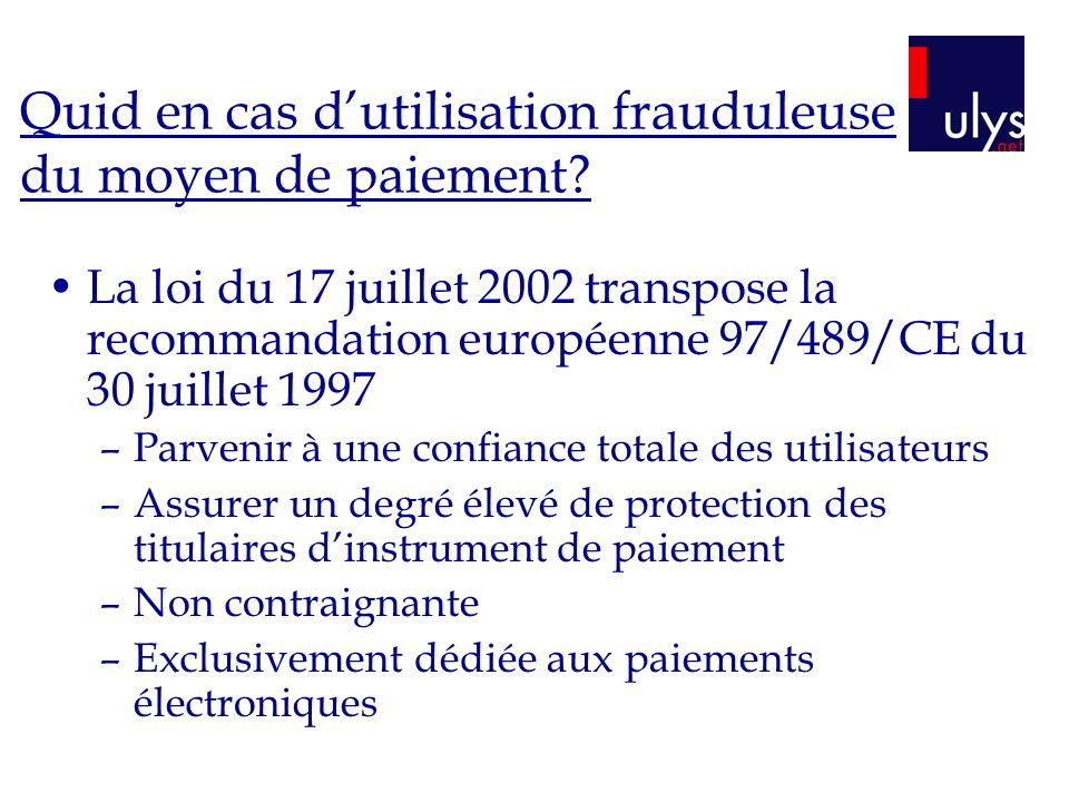 Quid en cas dutilisation frauduleuse du moyen de paiement? La loi du 17 juillet 2002 transpose la recommandation européenne 97/489/CE du 30 juillet 19