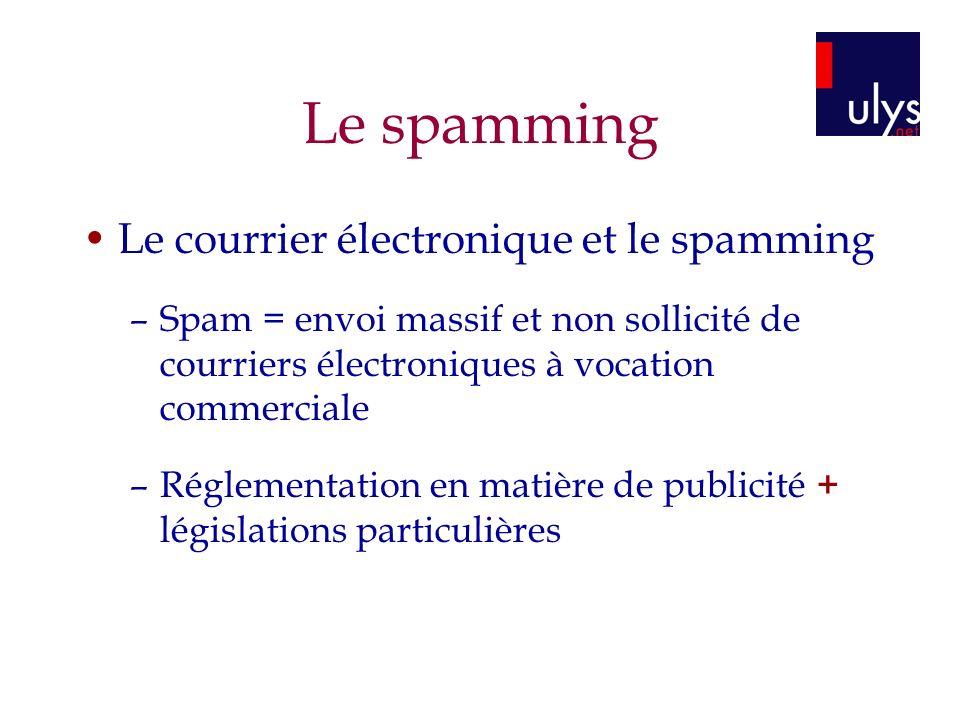 Le spamming Le courrier électronique et le spamming –Spam = envoi massif et non sollicité de courriers électroniques à vocation commerciale –Réglementation en matière de publicité + législations particulières