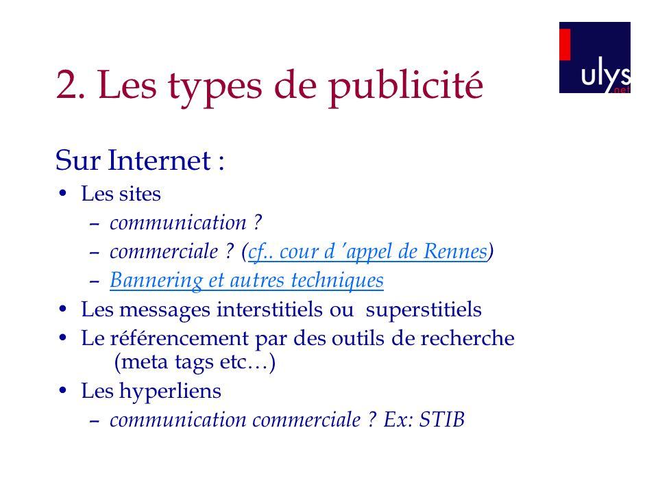 2. Les types de publicité Sur Internet : Les sites – communication ? – commerciale ? (cf.. cour d appel de Rennes)cf.. cour d appel de Rennes – Banner