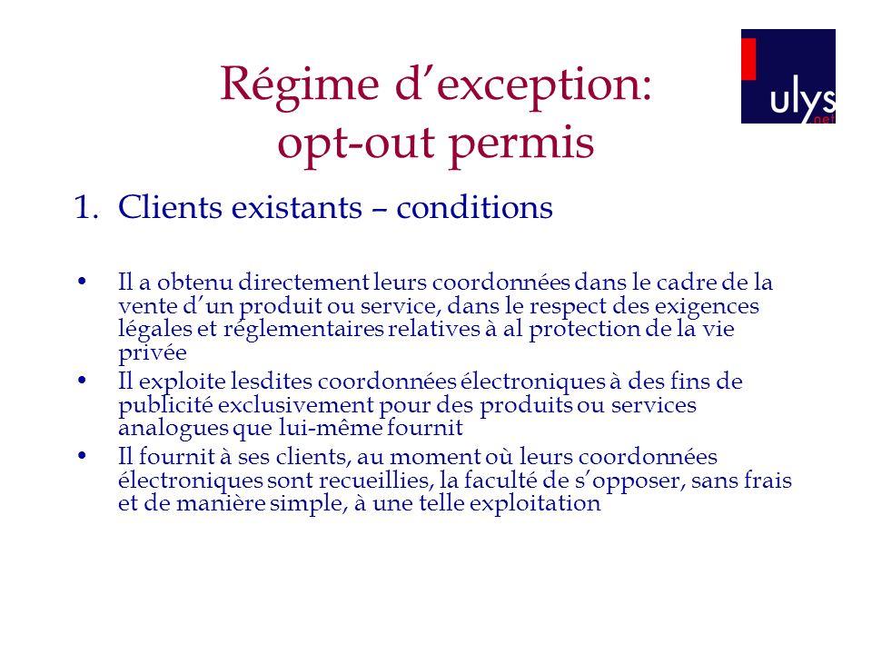 Régime dexception: opt-out permis 1.Clients existants – conditions Il a obtenu directement leurs coordonnées dans le cadre de la vente dun produit ou