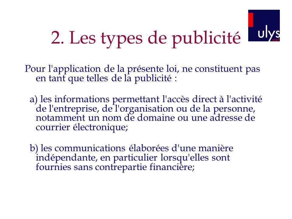 2. Les types de publicité Pour l'application de la présente loi, ne constituent pas en tant que telles de la publicité : a) les informations permettan