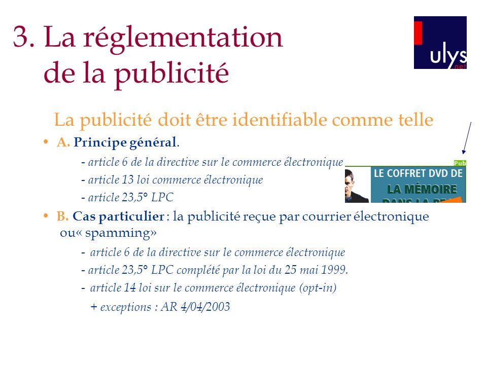 3. La réglementation de la publicité La publicité doit être identifiable comme telle A. Principe général. - article 6 de la directive sur le commerce