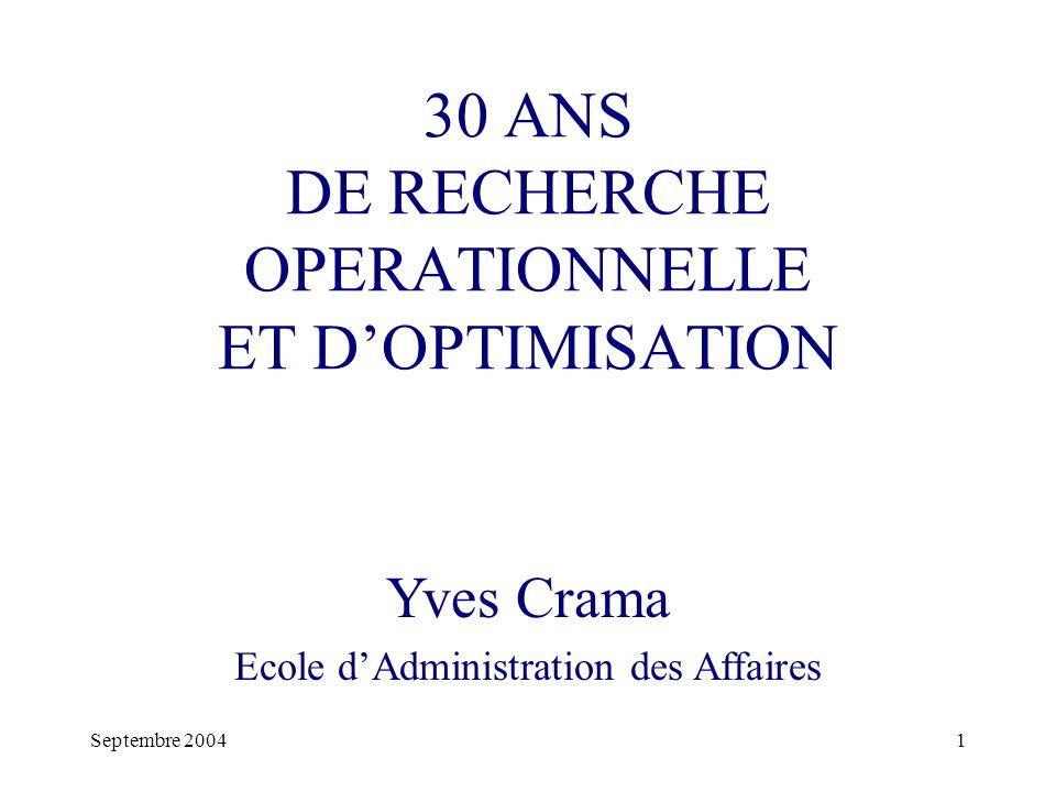 Septembre 20041 30 ANS DE RECHERCHE OPERATIONNELLE ET DOPTIMISATION Yves Crama Ecole dAdministration des Affaires