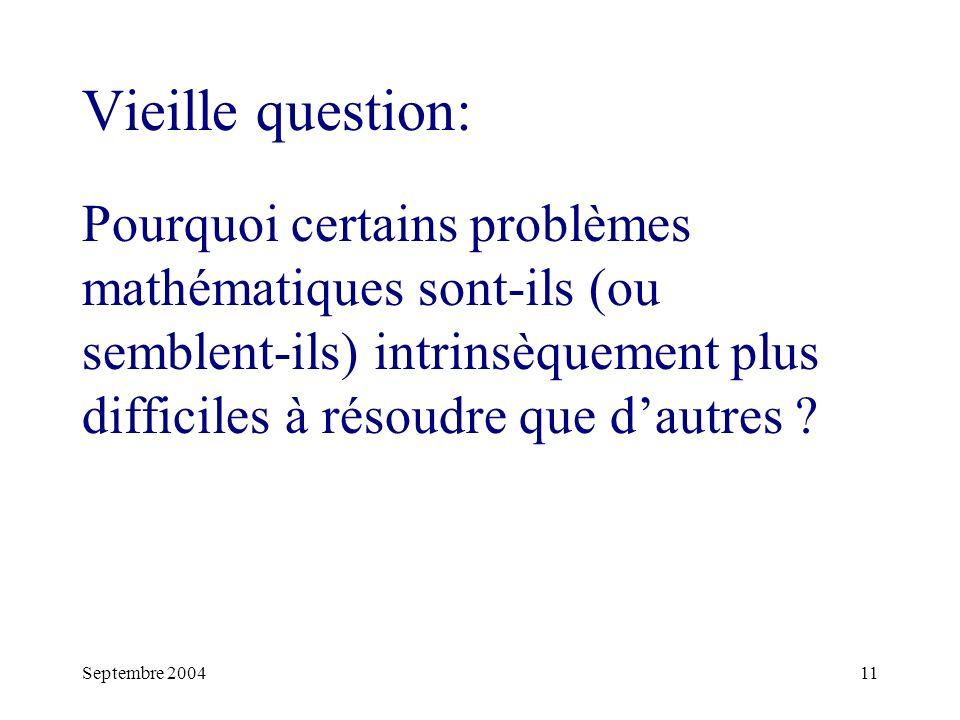 Septembre 200411 Vieille question: Pourquoi certains problèmes mathématiques sont-ils (ou semblent-ils) intrinsèquement plus difficiles à résoudre que dautres ?