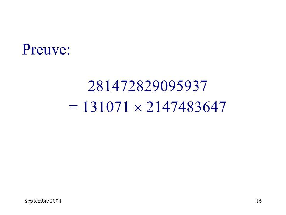 Septembre 200416 281472829095937 = 131071 2147483647 Preuve: