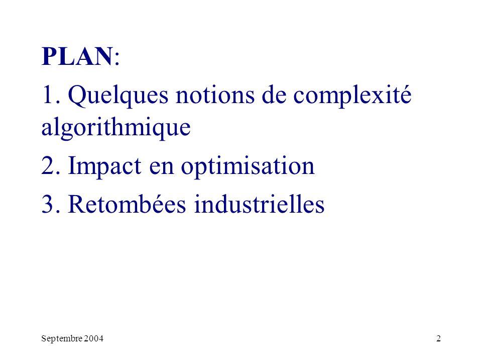 Septembre 20042 PLAN: 1.Quelques notions de complexité algorithmique 2.