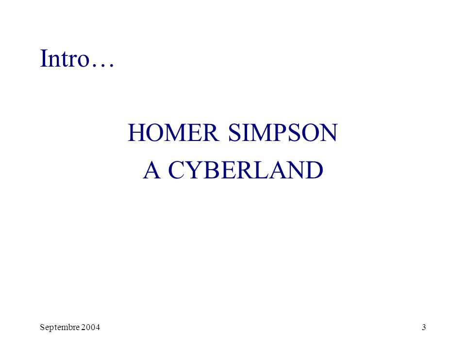 Septembre 20043 Intro… HOMER SIMPSON A CYBERLAND