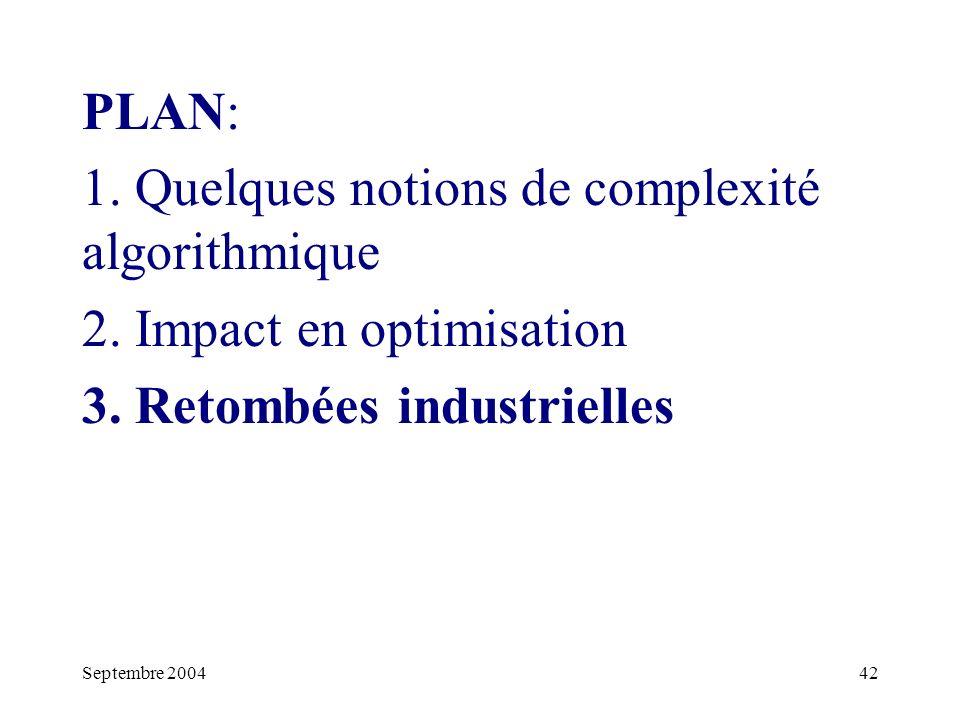Septembre 200442 PLAN: 1.Quelques notions de complexité algorithmique 2.