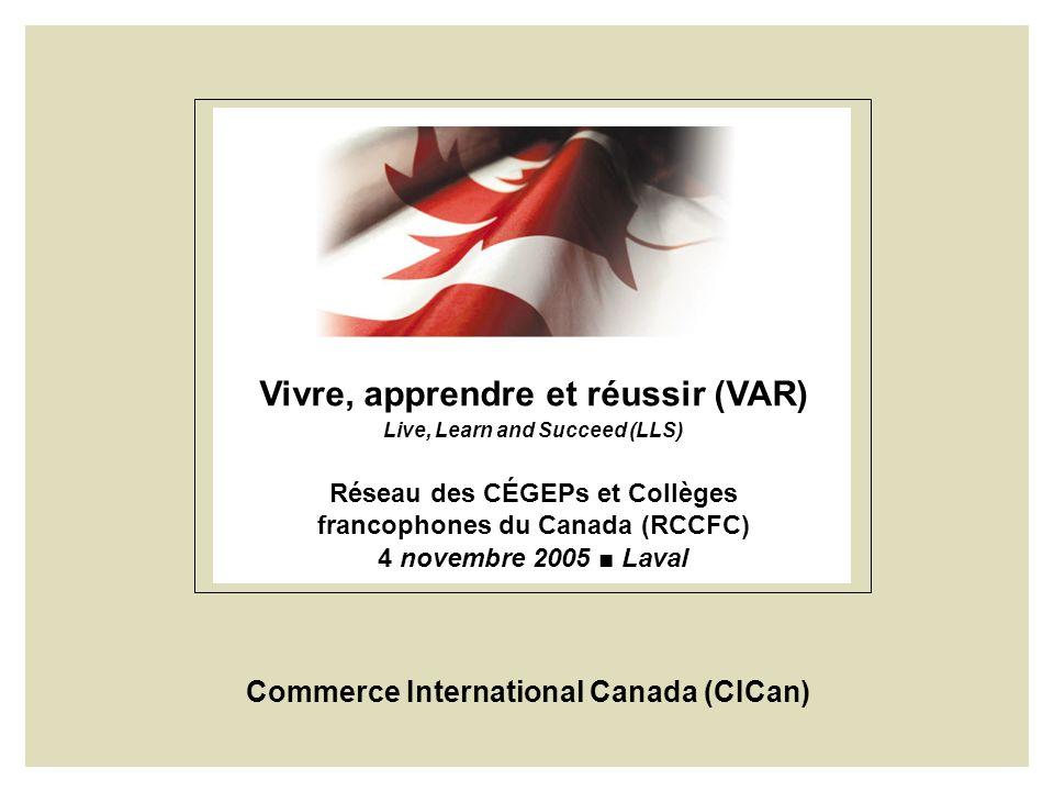 Vivre, apprendre et réussir (VAR) Live, Learn and Succeed (LLS) Réseau des CÉGEPs et Collèges francophones du Canada (RCCFC) 4 novembre 2005 Laval Com