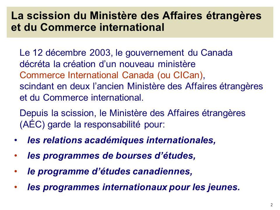 2 La scission du Ministère des Affaires étrangères et du Commerce international Le 12 décembre 2003, le gouvernement du Canada décréta la création dun