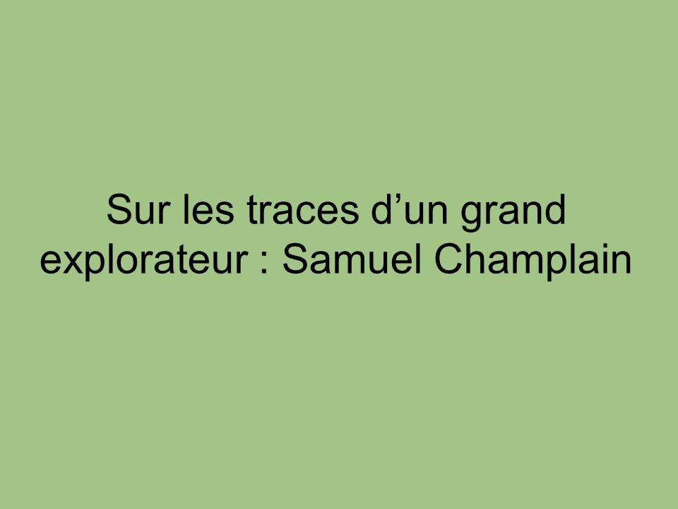 Sur les traces dun grand explorateur : Samuel Champlain