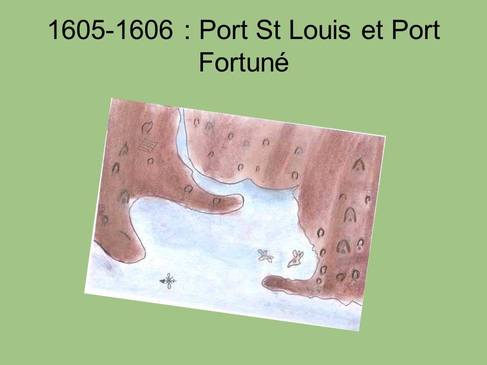 1605-1606 : Port St Louis et Port Fortuné