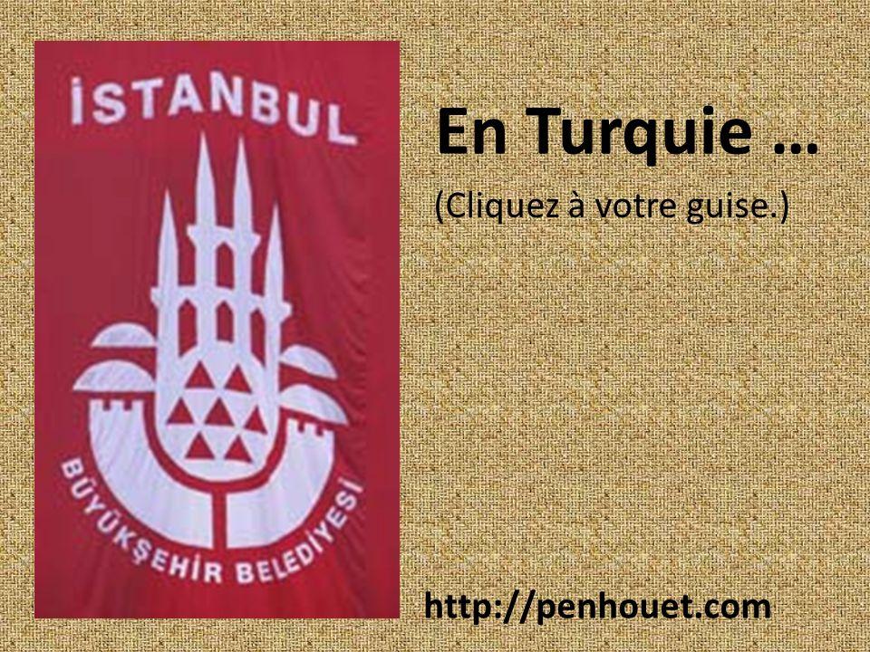 En Turquie … http://penhouet.com (Cliquez à votre guise.)