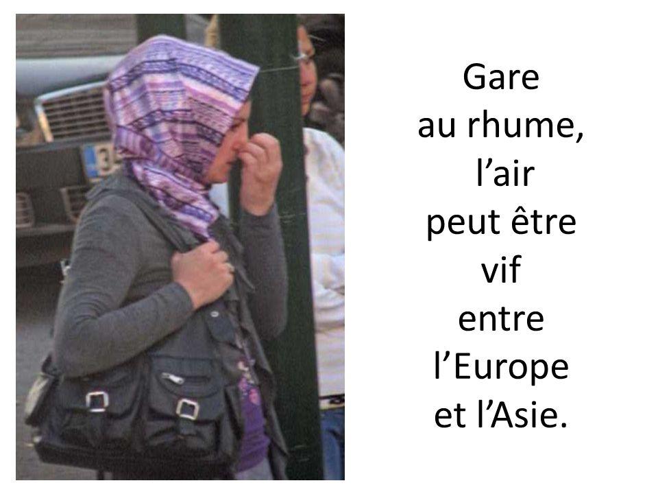 Gare au rhume, lair peut être vif entre lEurope et lAsie.