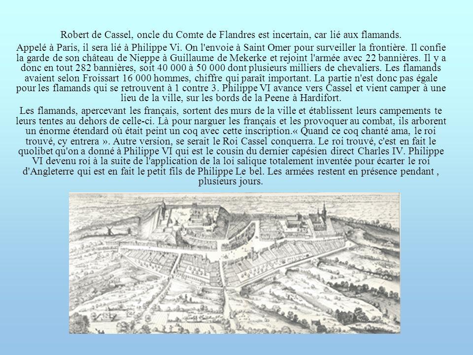 Robert de Cassel, oncle du Comte de Flandres est incertain, car lié aux flamands. Appelé à Paris, il sera lié à Philippe Vi. On l'envoie à Saint Omer