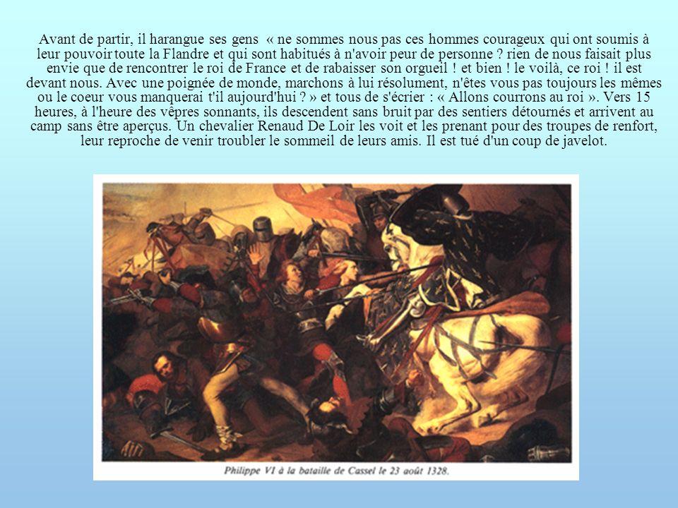 Avant de partir, il harangue ses gens « ne sommes nous pas ces hommes courageux qui ont soumis à leur pouvoir toute la Flandre et qui sont habitués à