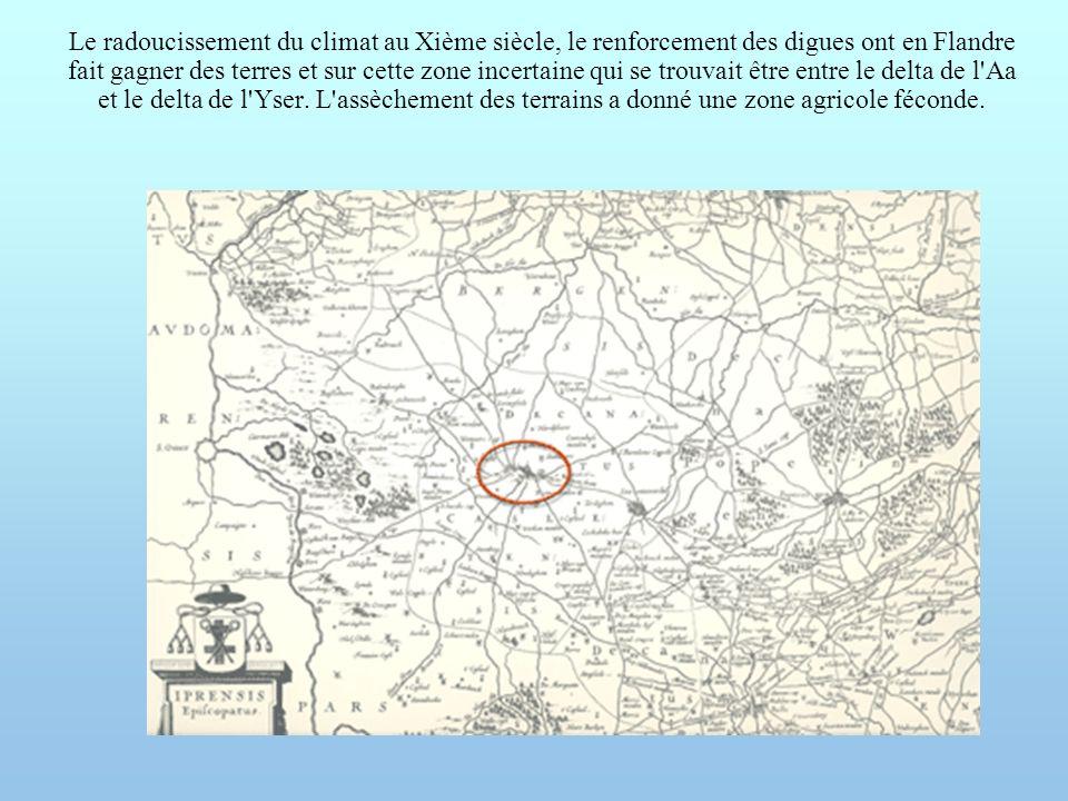 Le radoucissement du climat au Xième siècle, le renforcement des digues ont en Flandre fait gagner des terres et sur cette zone incertaine qui se trou