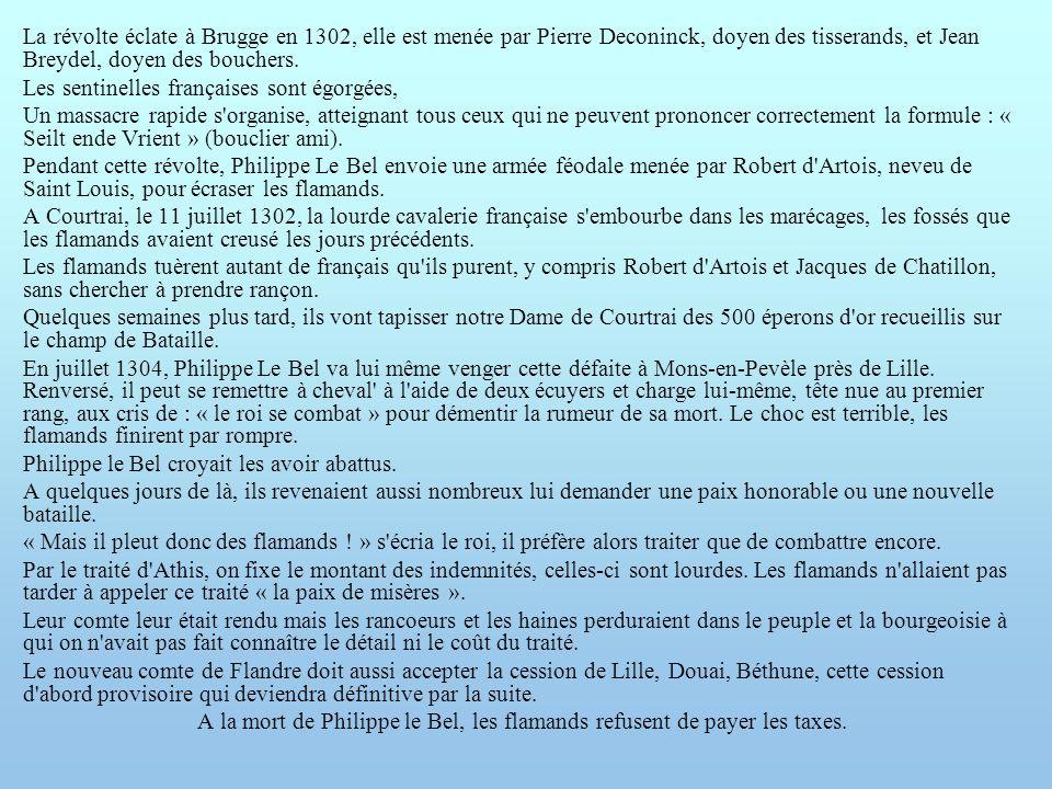 La révolte éclate à Brugge en 1302, elle est menée par Pierre Deconinck, doyen des tisserands, et Jean Breydel, doyen des bouchers. Les sentinelles fr
