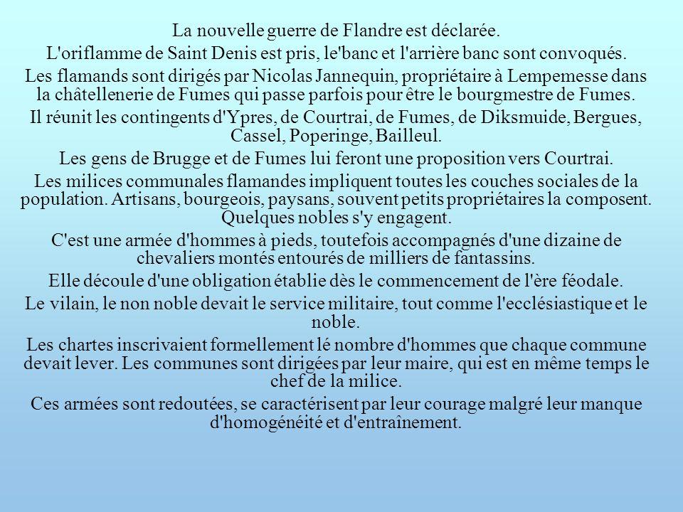 La nouvelle guerre de Flandre est déclarée. L'oriflamme de Saint Denis est pris, le'banc et l'arrière banc sont convoqués. Les flamands sont dirigés p