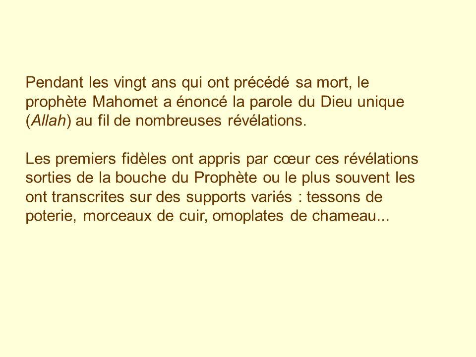 Pendant les vingt ans qui ont précédé sa mort, le prophète Mahomet a énoncé la parole du Dieu unique (Allah) au fil de nombreuses révélations. Les pre