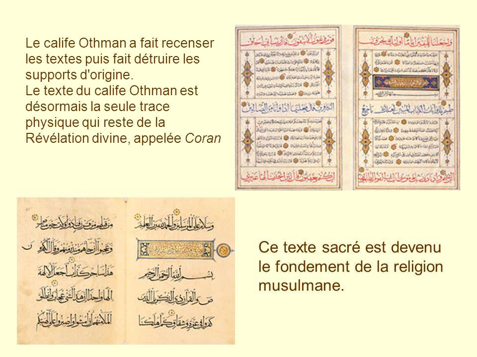 Le calife Othman a fait recenser les textes puis fait détruire les supports d'origine. Le texte du calife Othman est désormais la seule trace physique